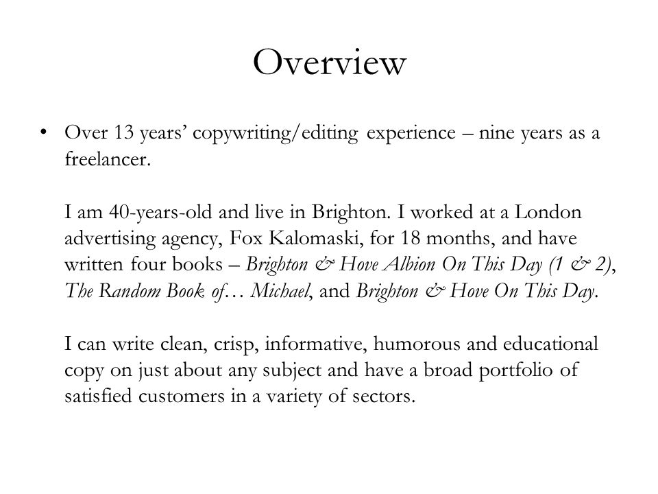 Overview Over 13 years' copywriting/editing experience – nine years as a freelancer. I am 40-years-old and live in Brighton. I worked at a London adve