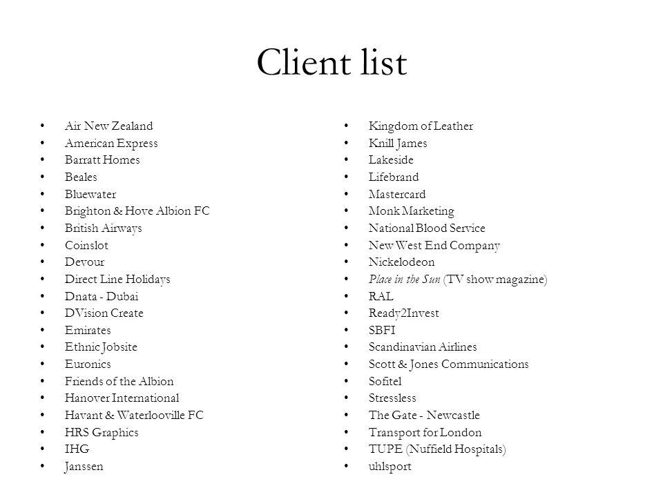 Client list Air New Zealand American Express Barratt Homes Beales Bluewater Brighton & Hove Albion FC British Airways Coinslot Devour Direct Line Holi
