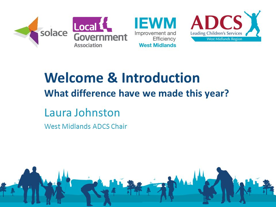Laura Johnston West Midlands ADCS Chair Welcome & Introduction What difference have we made this year