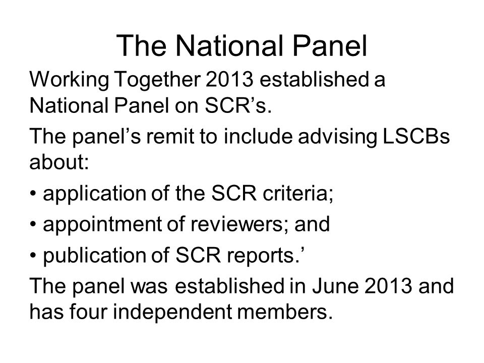 The National Panel Working Together 2013 established a National Panel on SCR's.