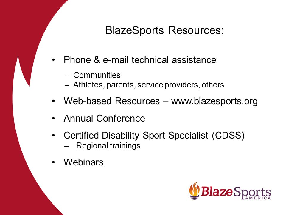 Certified Disability Sport Specialist (CDSS) Skilled and trustworthy volunteers and coaches The Solution… Credential to certify knowledge and ability to deliver safe programming that meets with standards of best practice The Result… Higher degree of professionalism among direct service providers at all levels The Need…