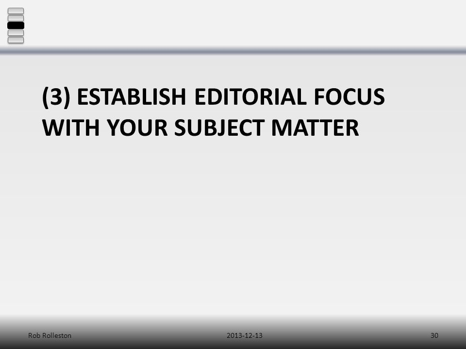 (3) ESTABLISH EDITORIAL FOCUS WITH YOUR SUBJECT MATTER 2013-12-13Rob Rolleston30