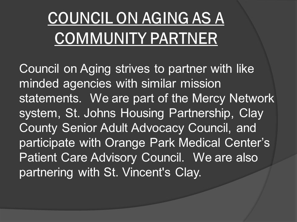 COUNCIL ON AGING AS A COMMUNITY PARTNER Council on Aging strives to partner with like minded agencies with similar mission statements.