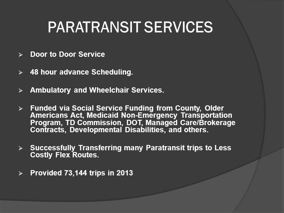 PARATRANSIT SERVICES  Door to Door Service  48 hour advance Scheduling.