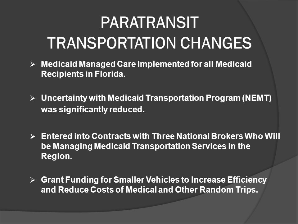 PARATRANSIT TRANSPORTATION CHANGES  Medicaid Managed Care Implemented for all Medicaid Recipients in Florida.