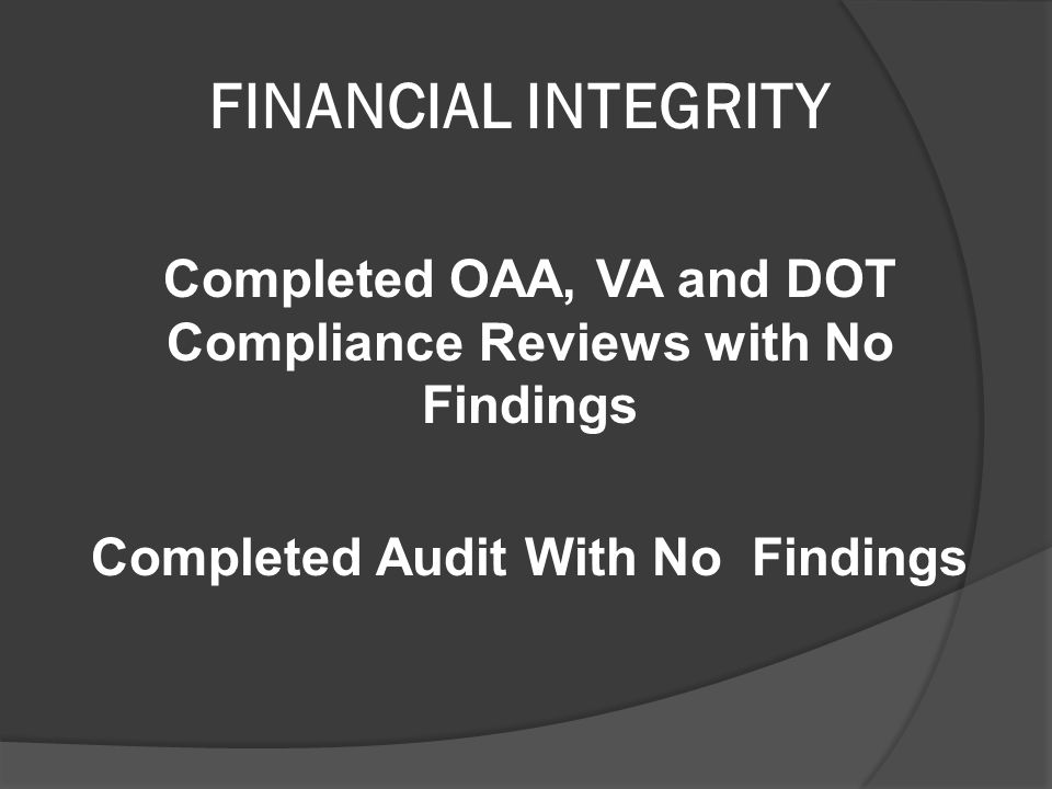 FINANCIAL INTEGRITY Completed OAA, VA and DOT Compliance Reviews with No Findings Completed Audit With No Findings