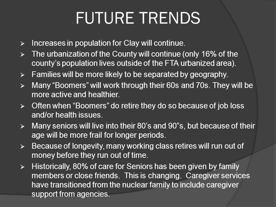 FUTURE TRENDS  Increases in population for Clay will continue.