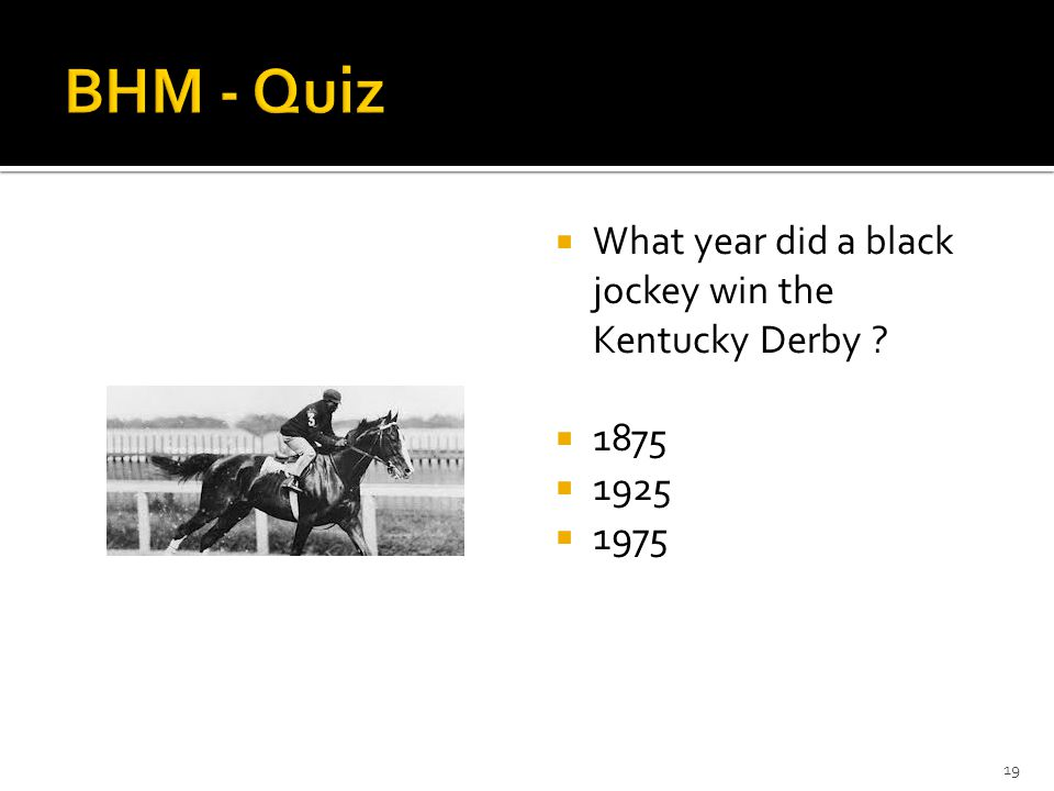 19  What year did a black jockey win the Kentucky Derby ?  1875  1925  1975