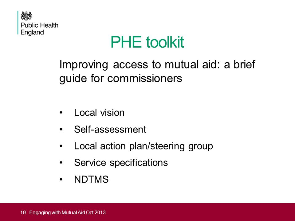 PHE toolkit Improving access to mutual aid: a brief guide for commissioners Local vision Self-assessment Local action plan/steering group Service spec
