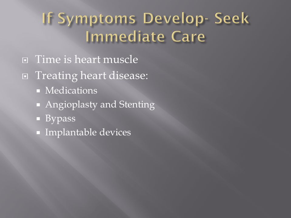  Time is heart muscle  Treating heart disease:  Medications  Angioplasty and Stenting  Bypass  Implantable devices