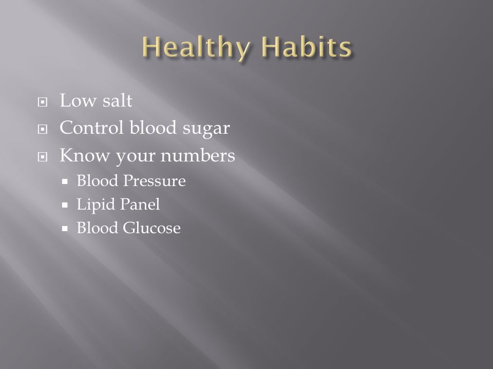  Low salt  Control blood sugar  Know your numbers  Blood Pressure  Lipid Panel  Blood Glucose