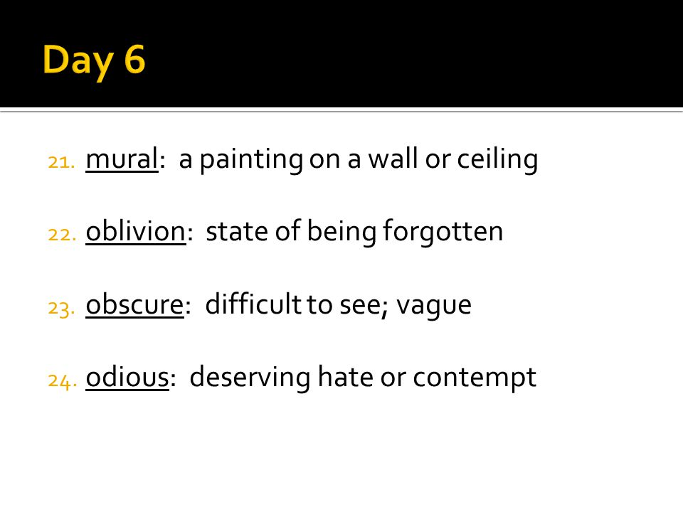 21. mural: a painting on a wall or ceiling 22. oblivion: state of being forgotten 23.