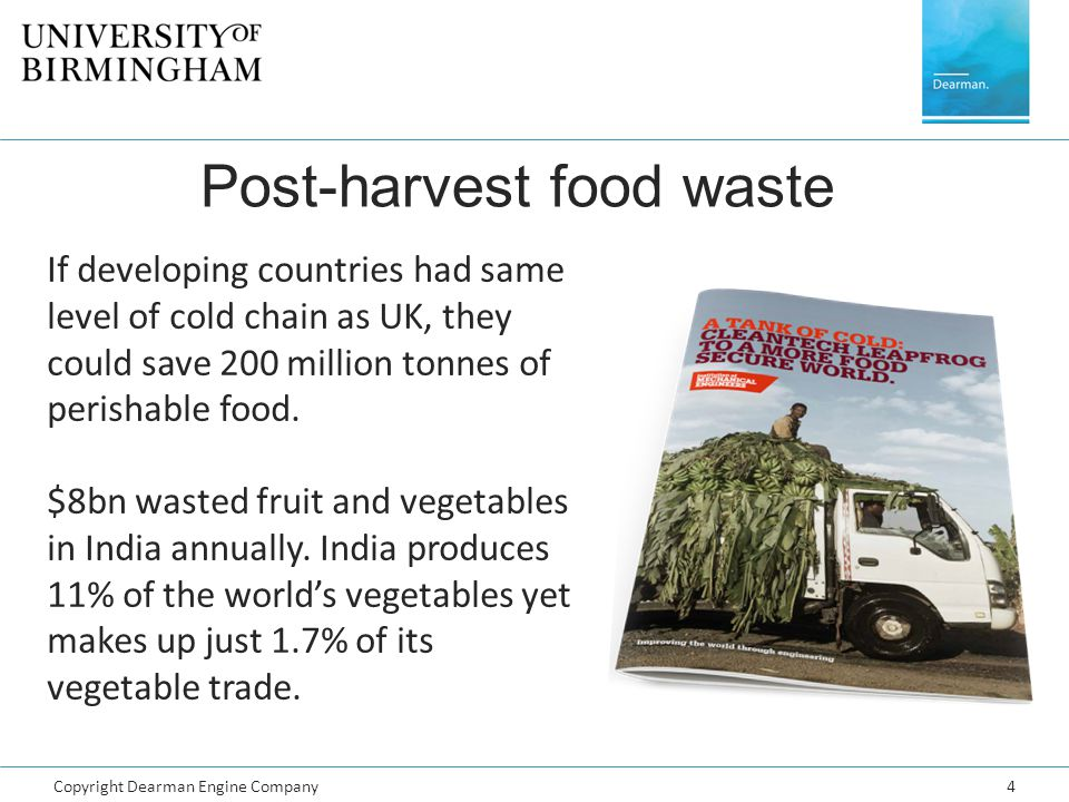 Copyright Dearman Engine Company4 Post-harvest food waste If developing countries had same level of cold chain as UK, they could save 200 million tonn
