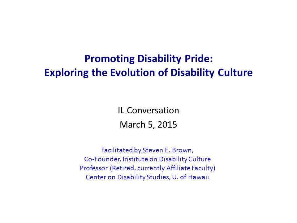 Investigating a Culture of Disability: Final Report *Funding for researching disability culture from NIDRR *Moving to NM and creating Institute on Disability Culture From Final Report Executive Summary The existence of a disability culture is a relatively new and contested idea.