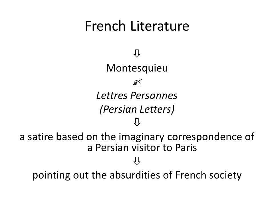 French Literature  Montesquieu  Lettres Persannes (Persian Letters)  a satire based on the imaginary correspondence of a Persian visitor to Paris 