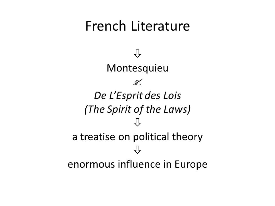 French Literature  Montesquieu  De L'Esprit des Lois (The Spirit of the Laws)  a treatise on political theory  enormous influence in Europe