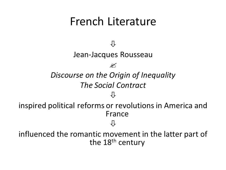 French Literature  Jean-Jacques Rousseau  Discourse on the Origin of Inequality The Social Contract  inspired political reforms or revolutions in A