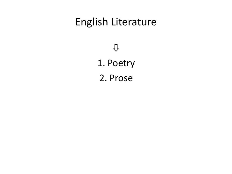 English Literature  1. Poetry 2. Prose