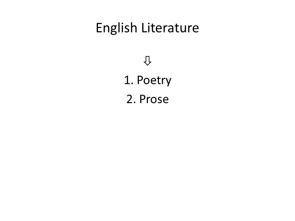 English Literature  1. Poetry 2. Prose