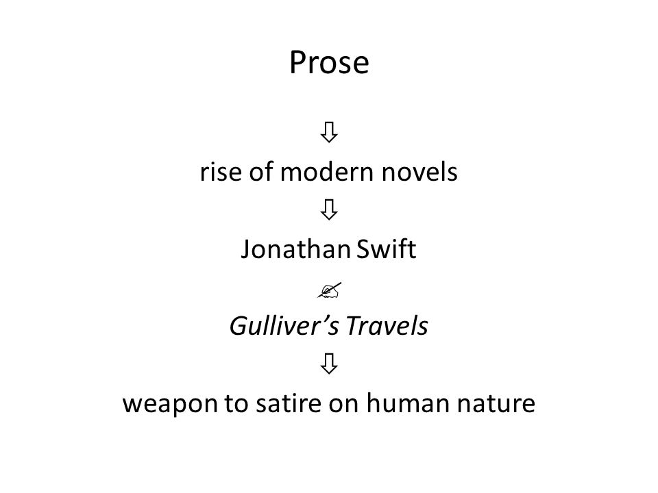 Prose  rise of modern novels  Jonathan Swift  Gulliver's Travels  weapon to satire on human nature