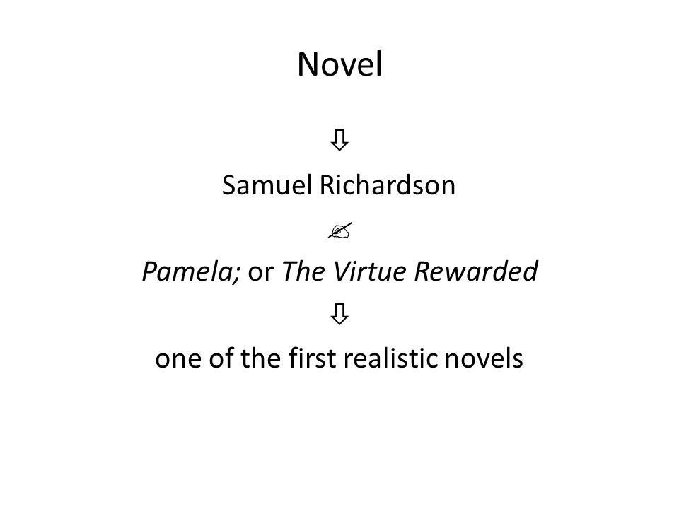 Novel  Samuel Richardson  Pamela; or The Virtue Rewarded  one of the first realistic novels