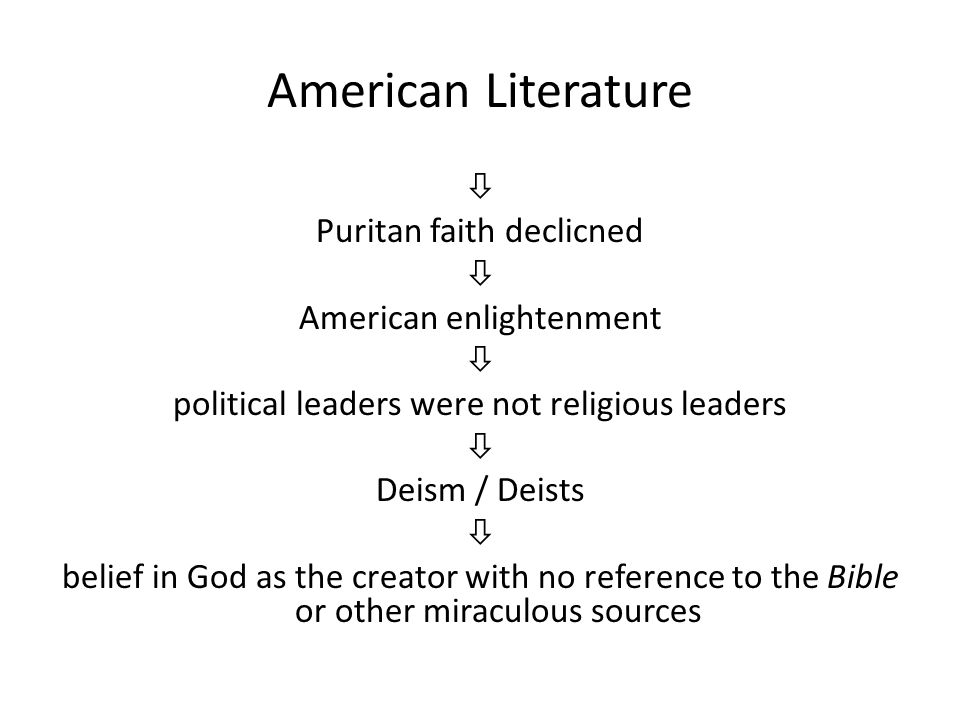 American Literature  Puritan faith declicned  American enlightenment  political leaders were not religious leaders  Deism / Deists  belief in God