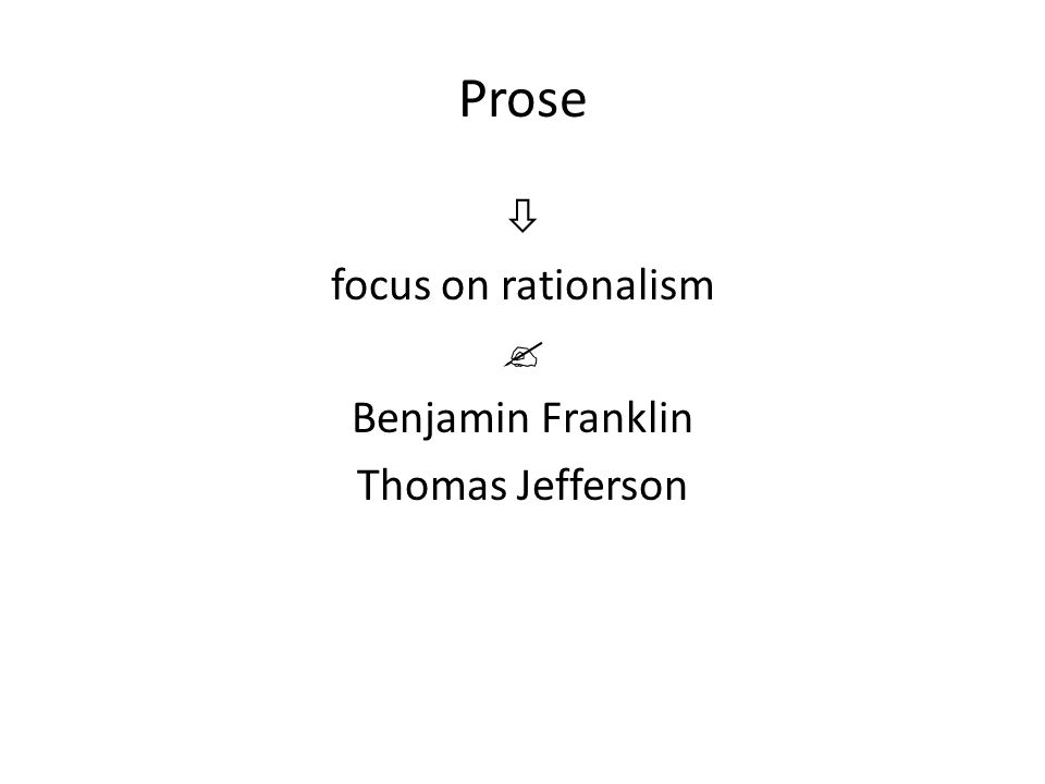 Prose  focus on rationalism  Benjamin Franklin Thomas Jefferson