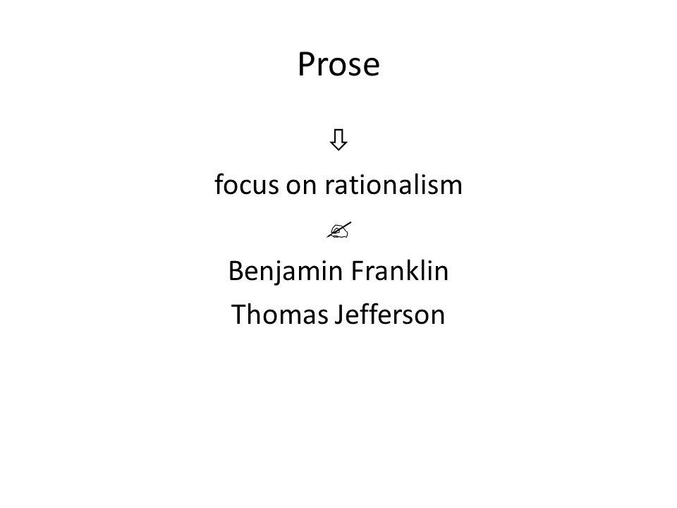 Prose  focus on rationalism  Benjamin Franklin Thomas Jefferson