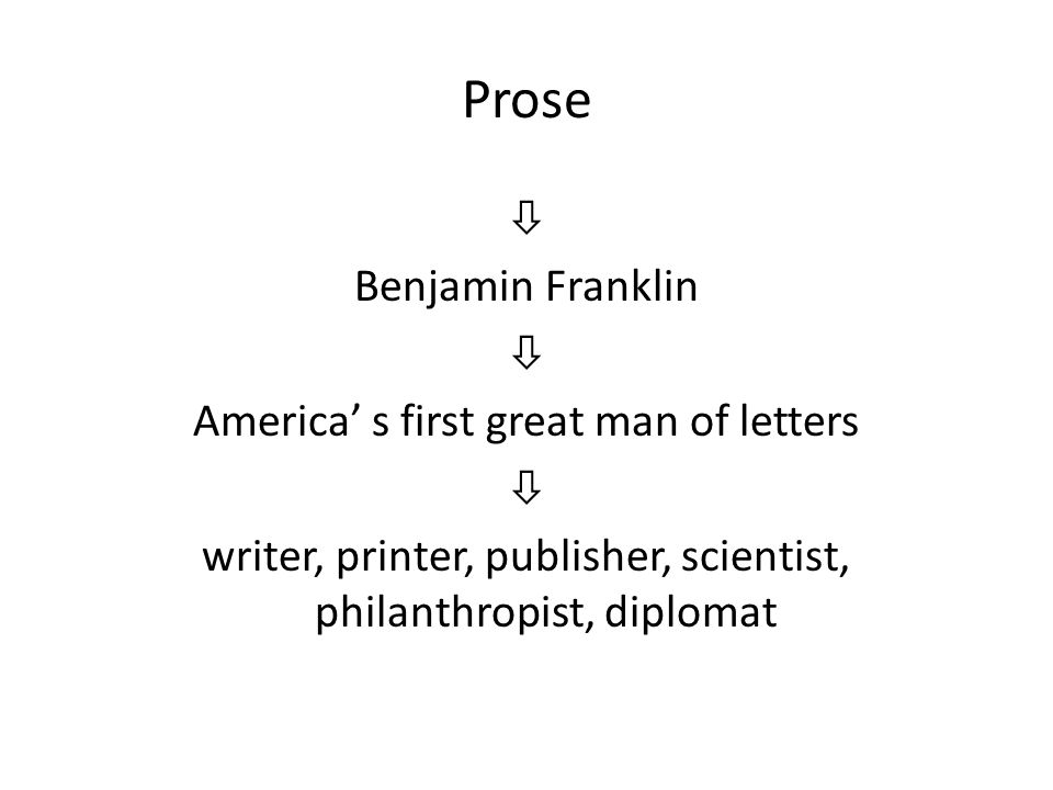 Prose  Benjamin Franklin  America' s first great man of letters  writer, printer, publisher, scientist, philanthropist, diplomat
