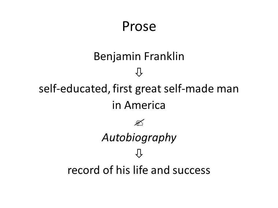 Prose Benjamin Franklin  self-educated, first great self-made man in America  Autobiography  record of his life and success