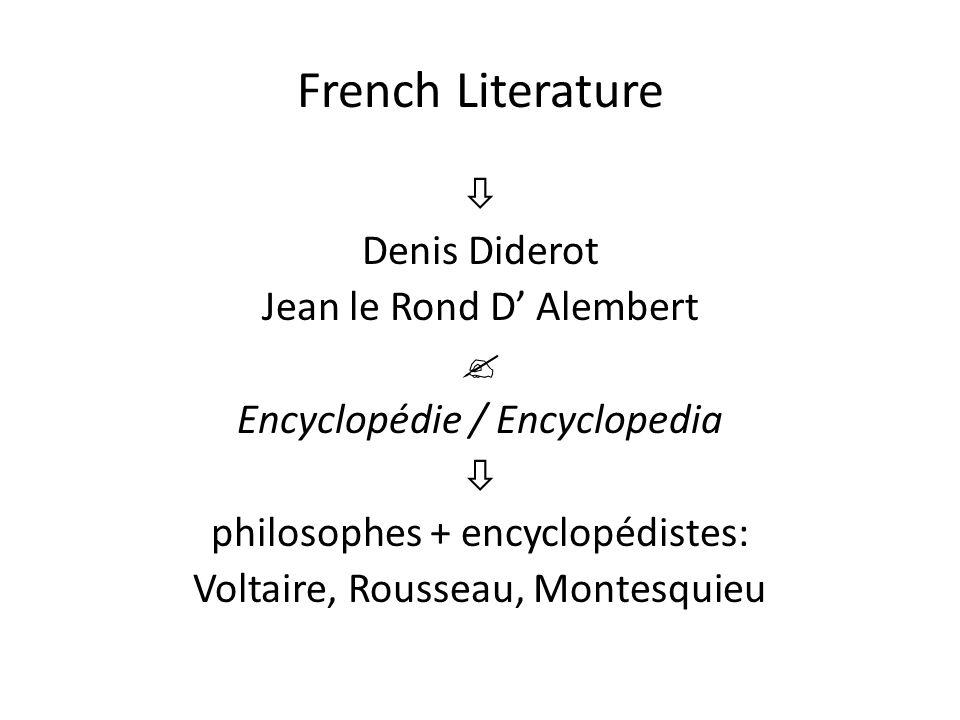 French Literature  Denis Diderot Jean le Rond D' Alembert  Encyclopédie / Encyclopedia  philosophes + encyclopédistes: Voltaire, Rousseau, Montesquieu