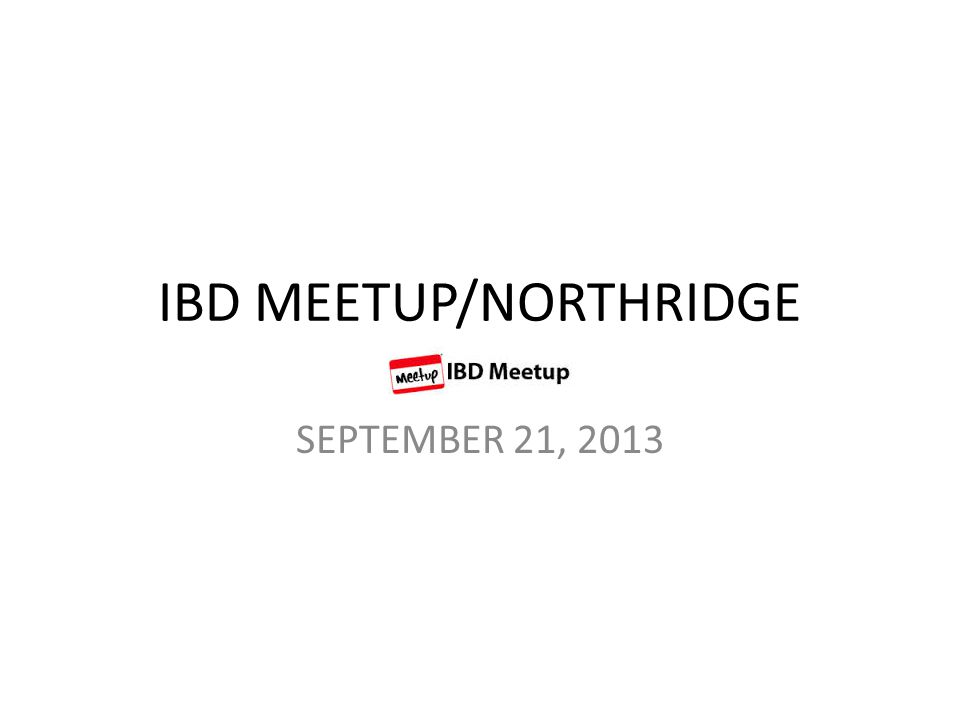 IBD MEETUP/NORTHRIDGE SEPTEMBER 21, 2013