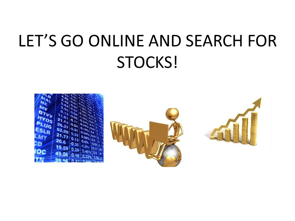 LET'S GO ONLINE AND SEARCH FOR STOCKS!