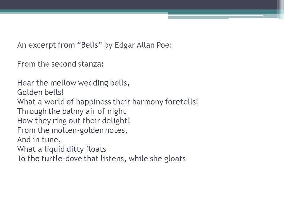 An excerpt from Bells by Edgar Allan Poe: From the second stanza: Hear the mellow wedding bells, Golden bells.