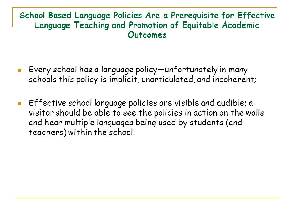 School Based Language Policies Are a Prerequisite for Effective Language Teaching and Promotion of Equitable Academic Outcomes Every school has a lang