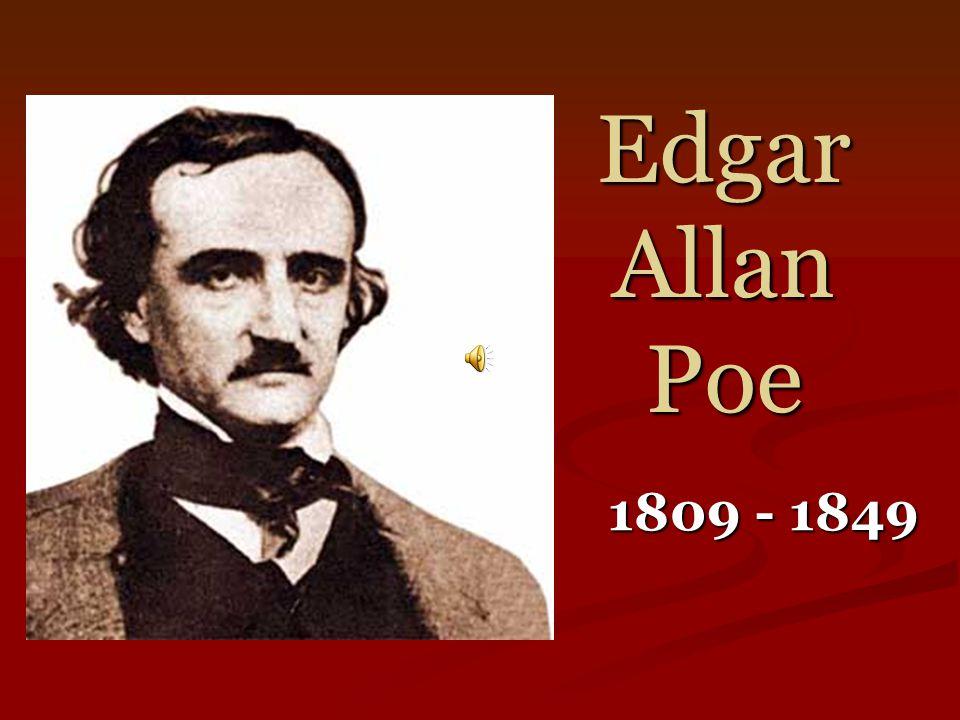 Edgar Allan Poe 1809 - 1849