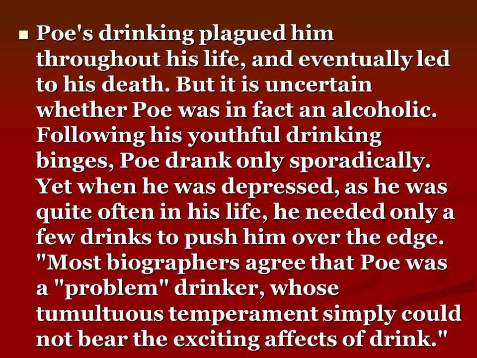 Poe s drinking plagued him throughout his life, and eventually led to his death.