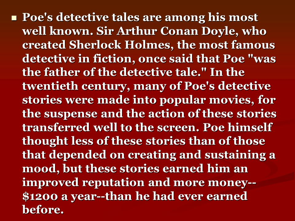 Poe s detective tales are among his most well known.
