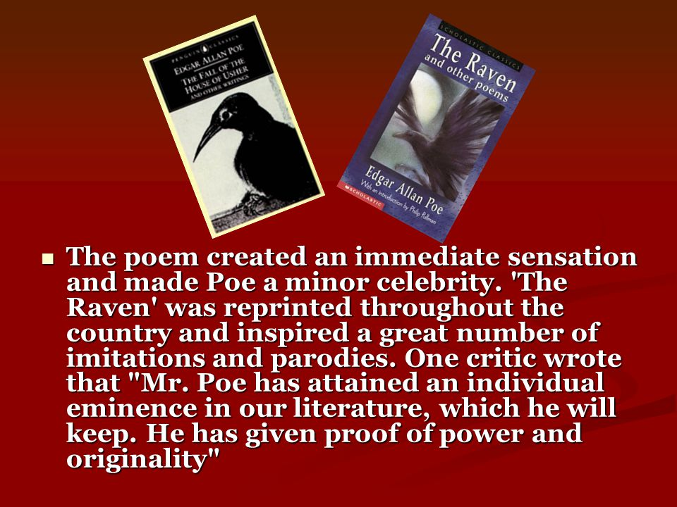 The poem created an immediate sensation and made Poe a minor celebrity.