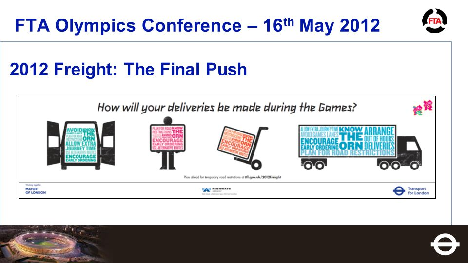 FTA Olympics Conference – 16 th May 2012 2012 Freight: The Final Push