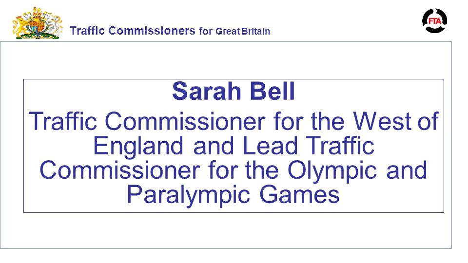 Traffic Commissioners for Great Britain Sarah Bell Traffic Commissioner for the West of England and Lead Traffic Commissioner for the Olympic and Para