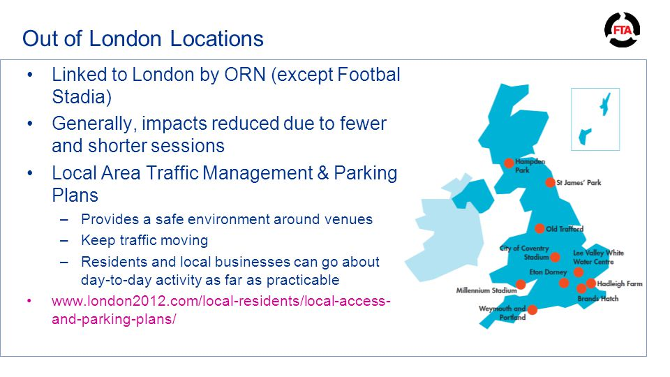 Out of London Locations Linked to London by ORN (except Football Stadia) Generally, impacts reduced due to fewer and shorter sessions Local Area Traff
