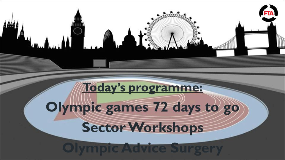 Today's programme: Olympic games 72 days to go Sector Workshops Olympic Advice Surgery