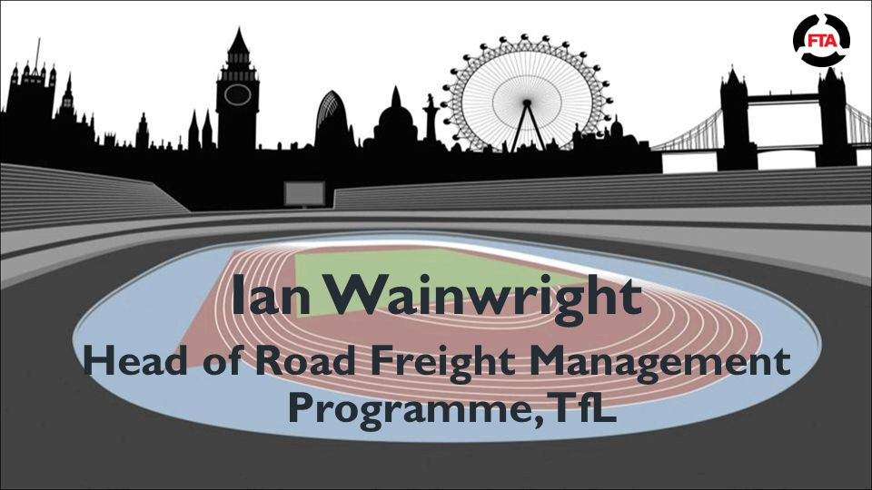 Ian Wainwright Head of Road Freight Management Programme, TfL
