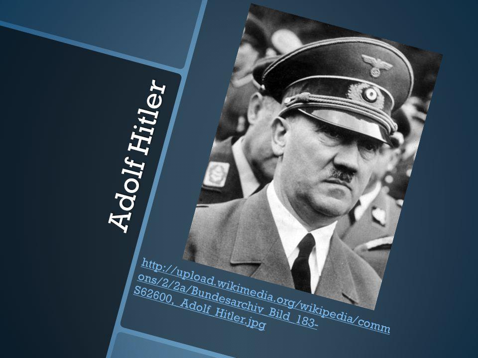 Adolf Hitler http://upload.wikimedia.org/wikipedia/comm ons/2/2a/Bundesarchiv_Bild_183- S62600,_Adolf_Hitler.jpg