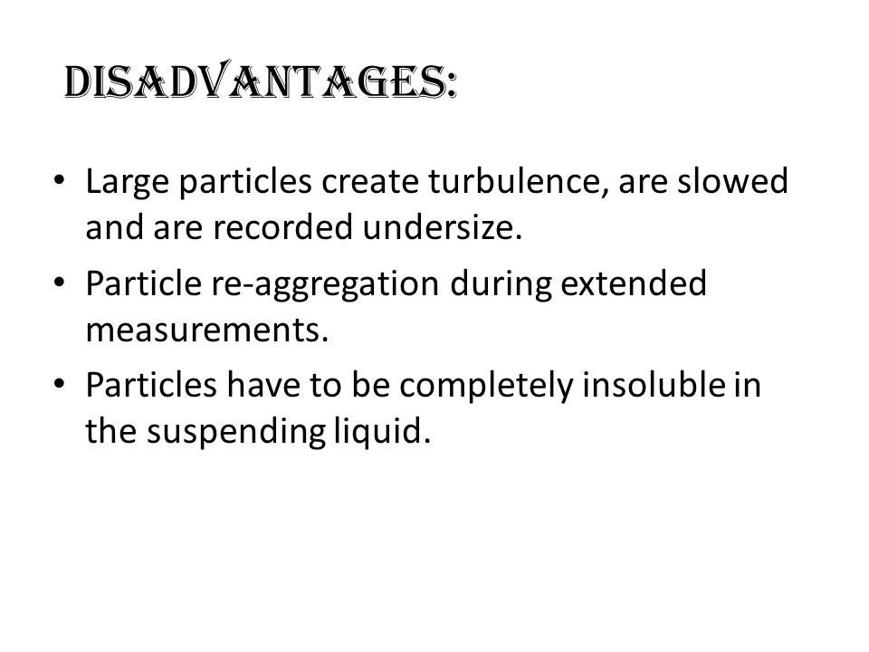 DISADVANTAGES: Large particles create turbulence, are slowed and are recorded undersize.