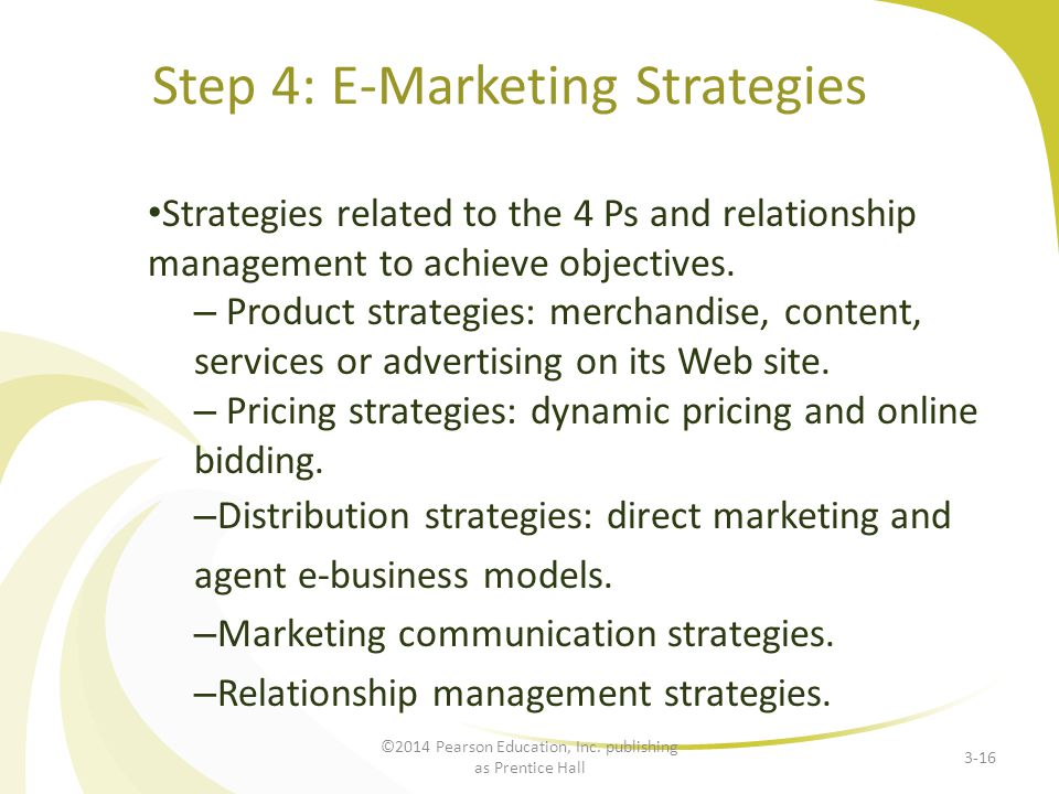 Step 4: E-Marketing Strategies Strategies related to the 4 Ps and relationship management to achieve objectives. – Product strategies: merchandise, co