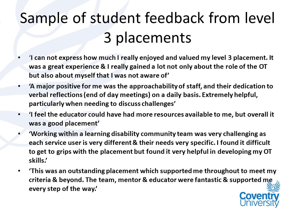 Sample of student feedback from level 3 placements 'I can not express how much I really enjoyed and valued my level 3 placement. It was a great experi