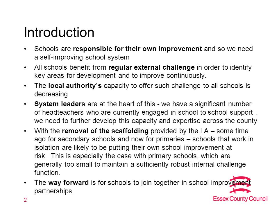 Introduction Schools are responsible for their own improvement and so we need a self-improving school system All schools benefit from regular external