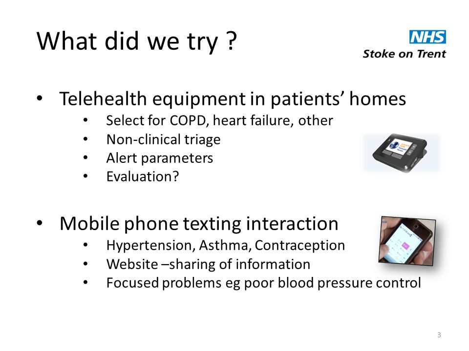 3 Telehealth equipment in patients' homes Select for COPD, heart failure, other Non-clinical triage Alert parameters Evaluation.